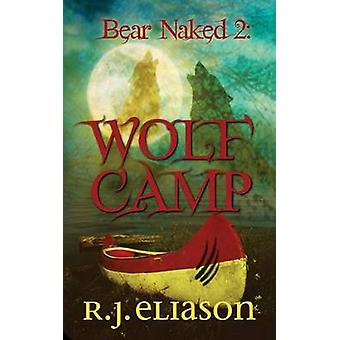 Bear Naked 2 Wolf Camp by Eliason & R. J.