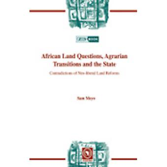 African Land Questions Agrarian Transitions and the State Contradictions of Neoliberal Land Reforms by Moyo & Sam