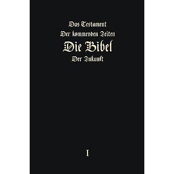 Das Testament der kommenden Zeiten  Die Bibel  der Zukunft  Teil 1 GERMAN Edition by Arepjev & Igor