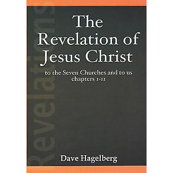 The Revelation of Jesus Christ to the Seven Churches and To us Chapters 111 by Hagelberg & Dave