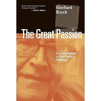 Great Passion An Introduction to Karl Barths Theology by Busch & Eberhard