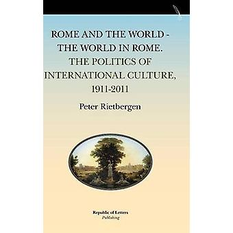 Rome and the World  The World in Rome. the Politics of International Culture 19112011 by Rietbergen & Peter
