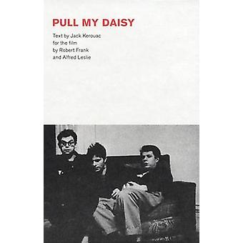 Robert Frank  Pull My Daisy by Introduction by Jerry Tallmer & By photographer Robert Frank & Text by Jack Kerouac
