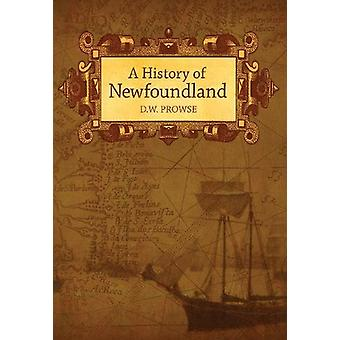 History of Newfoundland by Daniel Woodley Prowse - 9780973027112 Book