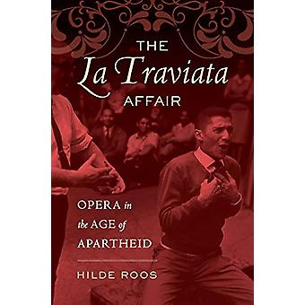The La Traviata Affair - Opera in the Age of Apartheid by Dr. Hilde Ro