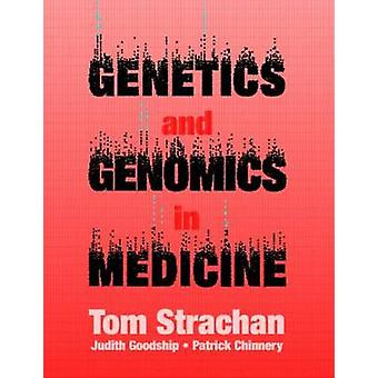 Genetics and Genomics in Medicine by Tom Strachan - Judith Goodship -