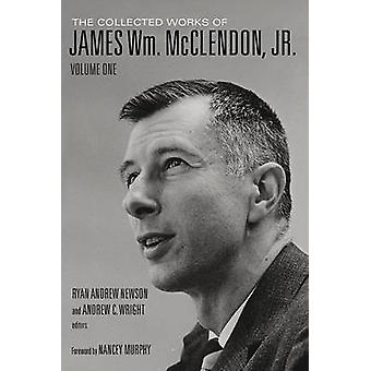 The Collected Works of James Wm. McClendon - Jr. - Volume 1 by James W