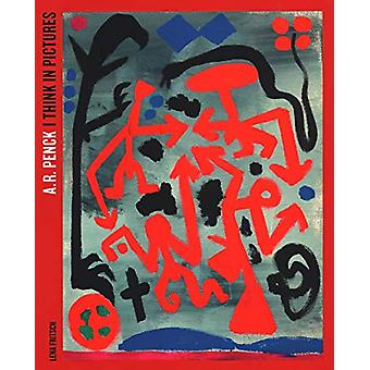 A.R. Penck - I Think in Pictures by Lena Fritsch - 9781910807316 Book