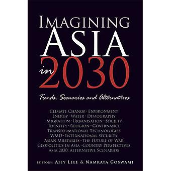 Imagining Asia in 2030 - Trends - Scenarios and Alternatives by Ajey L