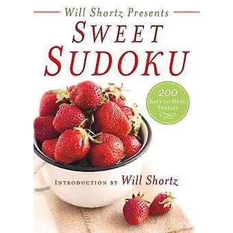 Will Shortz Presents Sweet Sudoku - 200 Easy to Hard Puzzles by Will S