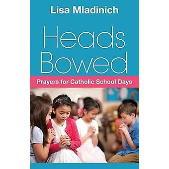 Heads Bowed - Prayers for Catholic School Days by Lisa Mladinich - 978