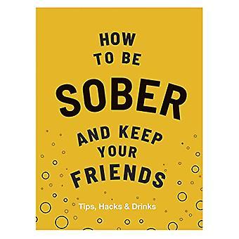 Hoe nuchter te zijn en keep your friends - Tips - Hacks &; Drankjes van F
