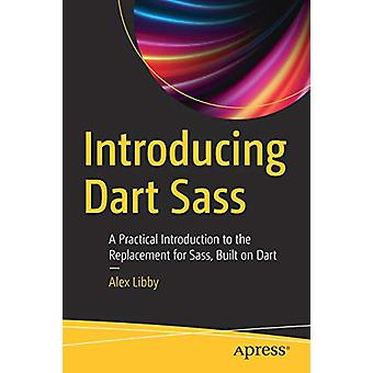 Introducing Dart Sass - A Practical Introduction to the Replacement fo