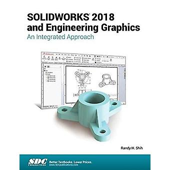 SOLIDWORKS 2018 and Engineering Graphics  An Integrated Approach by Randy Shih