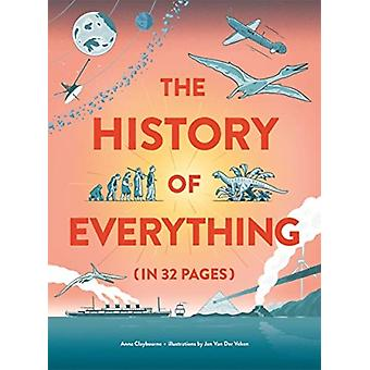 The History of Everything in 32 Pages by Claybourne & Anna