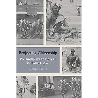 Projecting Citizenship - Photography and Belonging in the British Empi