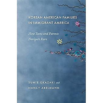 Korean American Families in� Immigrant America: How Teens and Parents Navigate Race