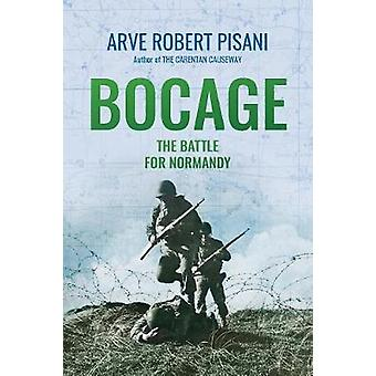Bocage - The Battle for Normandy by Arve Robert Pisani - 9780999515846