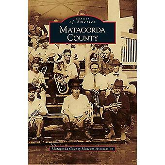 Matagorda County by Matagorda County Museum Association - 97815316360