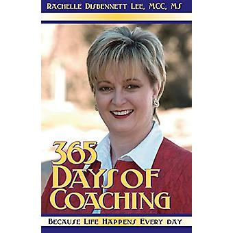 365 Days of Coaching - Because Life Happens Every Day by Rachelle Disb