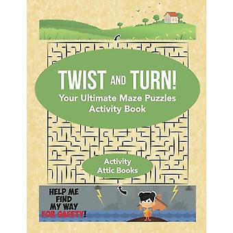 Twist and Turn! Your Ultimate Maze Puzzles Activity Book by Activity