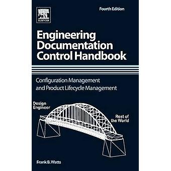 Engineering Documentation Control Handbook Configuration Management and Product Lifecycle Management by Watts & Frank B.