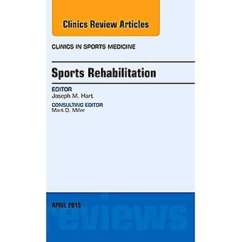 Sports Rehabilitation, An Issue of Clinics in Sports Medicine, 1e (The Clinics: Internal Medicine)