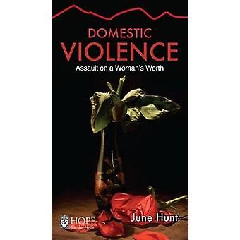Domestic Violence Assault on a Woman's Worth Hope for the Heart