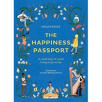 The Happiness Passport A world tour of joyful living in 50 words