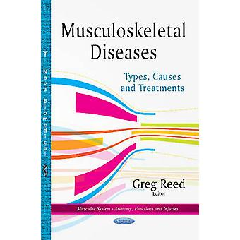 Musculoskeletal Diseases  Types Causes amp Treatments by Edited by Gregory Reed