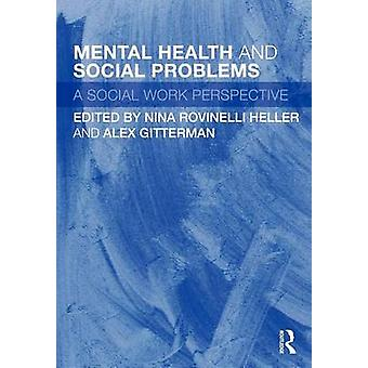 Mental Health and Social Problems  A Social Work Perspective by Edited by Nina Rovinelli Heller & Edited by Alex Gitterman