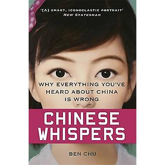 Chinese Whispers - Why Everything You've Heard About China is Wrong by