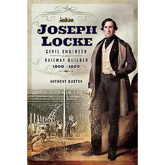 Joseph Locke - Civil Engineer and Railway Builder 1805 - 1860 by Antho