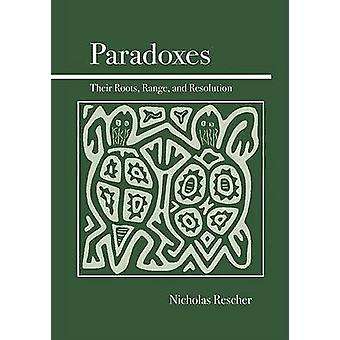 Paradoxes - Their Roots - Range - and Resolution by Nicholas Rescher -