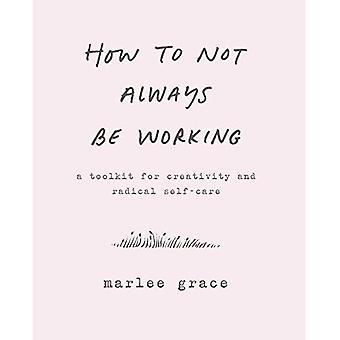 Hvordan man kan ikke altid være arbejder: en værktøjskasse til kreativitet og radikale egenomsorg