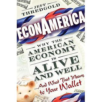 EconAmerica: Hvorfor den amerikanske økonomien er i live og vel... Og hva det betyr for lommeboken: Hvorfor den amerikanske økonomien er levende og godt... Og hva det betyr å lommeboken