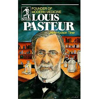 Louis Pasteur: Founder of Modern Medicine (Sowers)