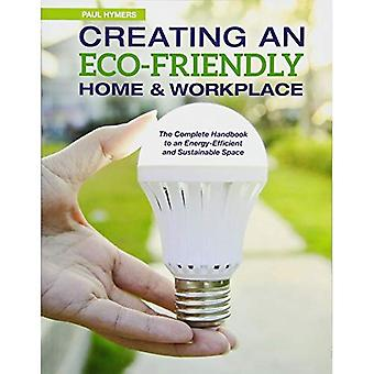 Creating an Eco-Friendly Home & Workplace: The Complete Handbook to an Energy-Sufficient and Sustainable Space