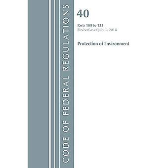 Code of Federal Regulations, Title 40 Protection of the Environment 100-135, Revised� as of July 1, 2018 (Code� of Federal Regulations, Title 40 Protection of the� Environment)