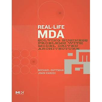 RealLife MDA Solving Business Problems with Model Driven Architecture by Guttman & Michael