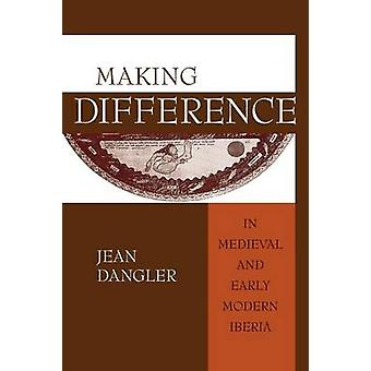 Making Difference in Medieval and Early Modern Iberia by Dangler & Jean