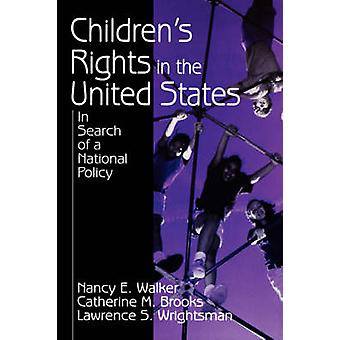 Childrens Rights in the United States In Search of a National Policy by Walker & Nancy E.