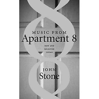 Music from Apartment 8 New and Selected Poems by Stone & John