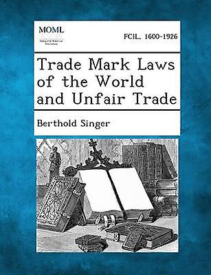 Trade Mark Laws of the World and Unfair Trade by Singer & Berthold