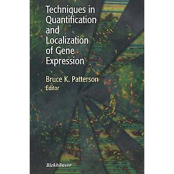 Techniques in Quantification and Localization of Gene Expression by Patterson & Bruce K.
