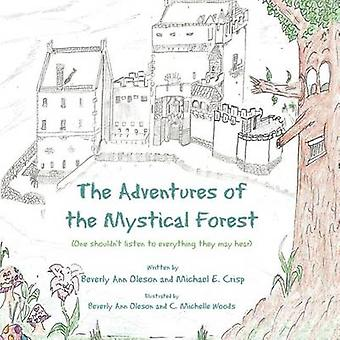 The Adventures of the Mystical Forest One Shouldnt Listen to Everything They May Hear by Oleson & Beverly Ann