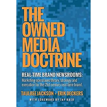 The Owned Media Doctrine Marketing Operations Theory Strategy and Execution for the 21st Century RealTime Brand by Jackson & Taulbee