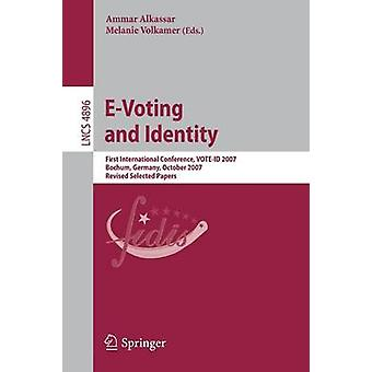 EVoting and Identity First International Conference VOTEID 2007 Bochum Germany October 45 2007 Revised Selected Papers by Edited by Melanie Volkamer Edited by Ammar Alkassar