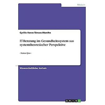 ITBeratung im Gesundheitssystem aus systemtheoretischer Perspektive Status Quo by Timwo Monthe & Cyrille Herve