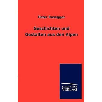 Gestalten Und Geschichten Aus Den Alpen di Rosegger & Peter